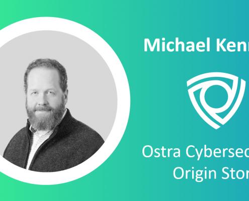 Ostra-Cybersecurity_Michael Kennedy_origin-story