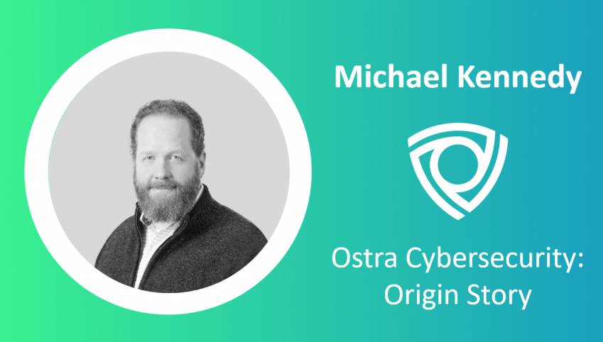 Ostra-Cybersecurity_Michael Kennedy_origin-story